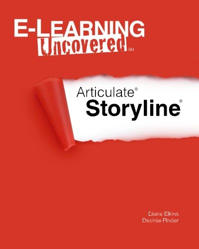 E-Learning Uncovered: Articulate Storyline: Elkins, Diane; Pinder, Desiree