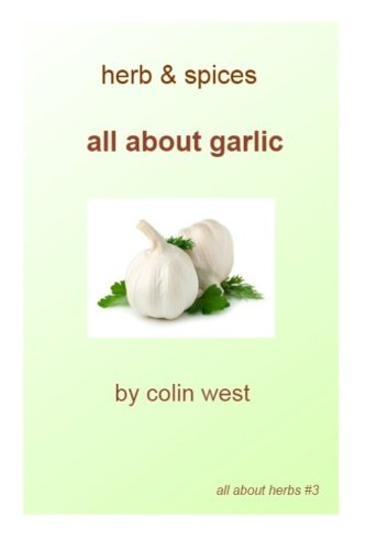Herbs and Spices - All About Garlic: All About Garlic: Mr Colin West