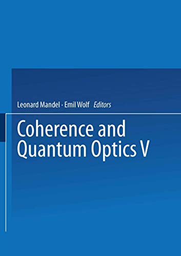 9781475706079: Coherence and Quantum Optics V: Proceedings of the Fifth Rochester Conference on Coherence and Quantum Optics held at the University of Rochester, June 13–15, 1983
