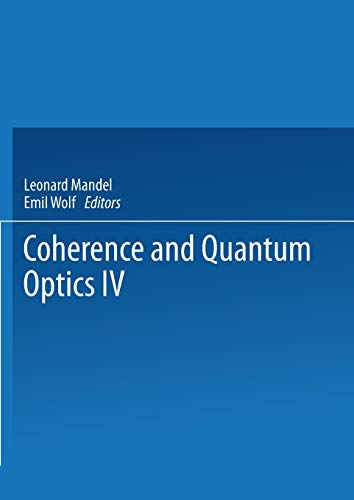 9781475706673: Coherence and Quantum Optics IV: Proceedings of the Fourth Rochester Conference on Coherence and Quantum Optics held at the University of Rochester, June 8–10, 1977