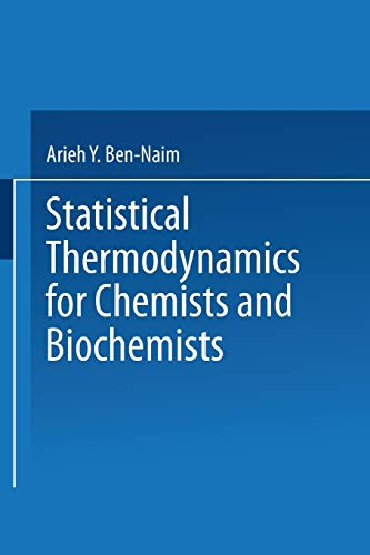 Statistical Thermodynamics for Chemists and Biochemists: Arieh Ben-Naim