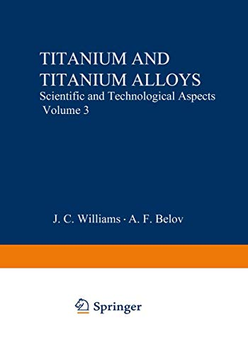 9781475717600: Titanium and Titanium Alloys: Scientific and Technological Aspects Volume 3 (Metallurgical Society of Aime Proceedings)
