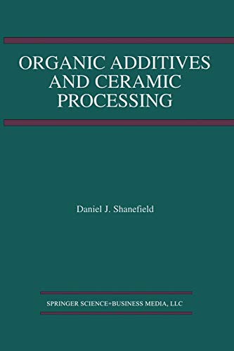 9781475761054: Organic Additives and Ceramic Processing: With Applications in Powder Metallurgy, Ink, and Paint