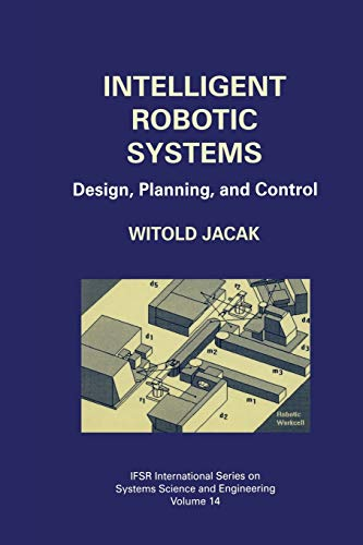 Intelligent Robotic Systems: Design, Planning, and Control: Witold Jacak