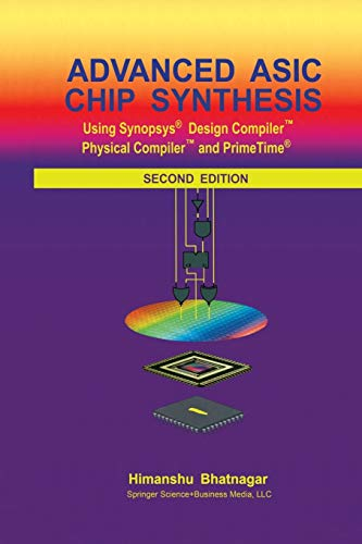 9781475776294: Advanced ASIC Chip Synthesis: Using Synopsys® Design Compiler™ Physical Compiler™ and PrimeTime®