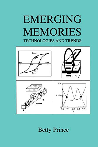 Emerging Memories: Technologies and Trends: Betty Prince