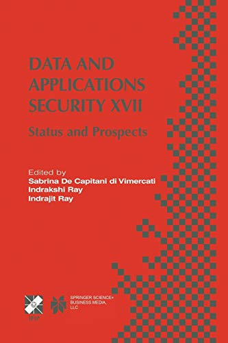9781475780239: Data and Applications Security XVII: Status and Prospects (IFIP Advances in Information and Communication Technology)