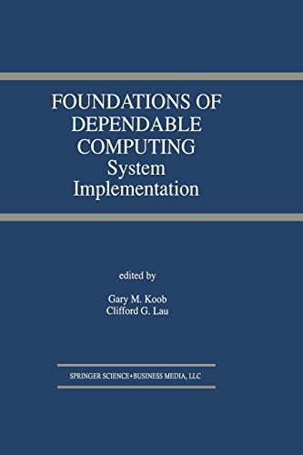 Foundations of Dependable Computing. System Implementation: GARY M. KOOB