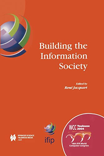 Building the Information Society: IFIP 18th World Computer Congress Topical Sessions 22-27 August ...