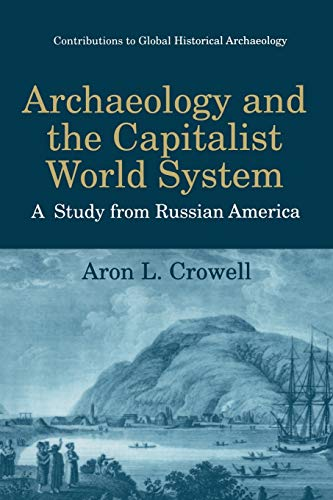 9781475792812: Archaeology and the Capitalist World System: A Study from Russian America (Contributions To Global Historical Archaeology)