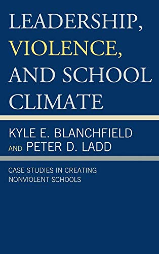 9781475801705: Leadership, Violence, and School Climate: Case Studies in Creating Non-Violent Schools