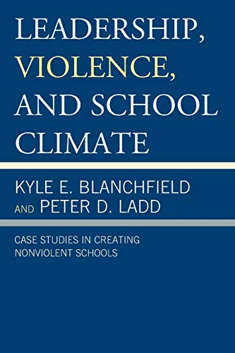 9781475801712: Leadership, Violence, and School Climate: Case Studies in Creating Non-Violent Schools