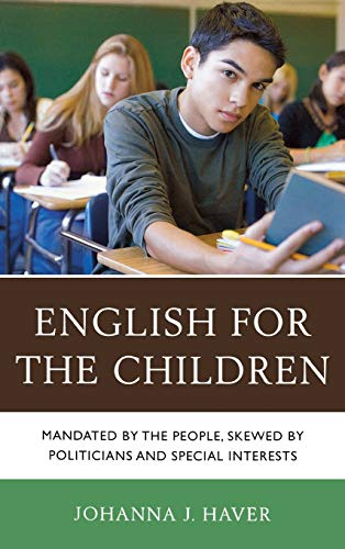 9781475802009: English for the Children: Mandated by the People, Skewed by Politicians and Special Interests