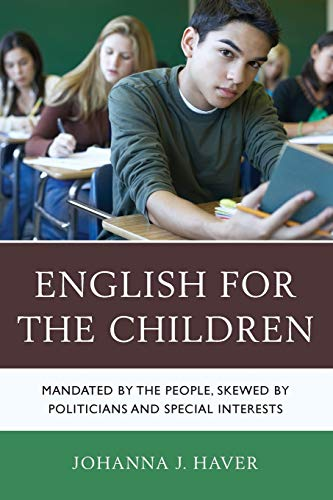 9781475802016: English for the Children: Mandated by the People, Skewed by Politicians and Special Interests