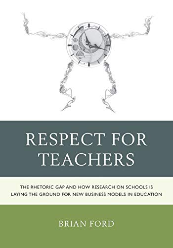 9781475802078: Respect for Teachers: The Rhetoric Gap and How Research on Schools is Laying the Ground for New Business Models in Education (Michael A Peter Series Critical Issues in Education and Politics (RLE))