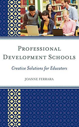 Professional Development Schools: Creative Solutions for Educators: Ferrara, JoAnne