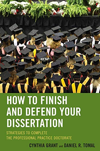 9781475804010: How to Finish and Defend Your Dissertation: Strategies to Complete the Professional Practice Doctorate (The Concordia University Leadership Series)