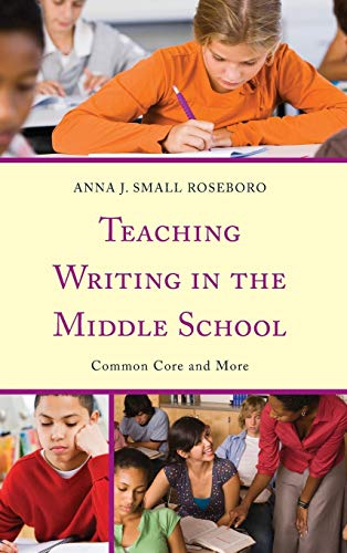9781475805406: Teaching Writing in the Middle School: Common Core and More