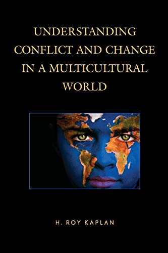 Understanding Conflict and Change in a Multicultural: Kaplan, H. Roy