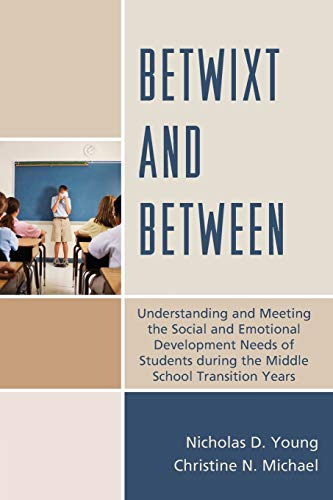 9781475808421: Betwixt and Between: Understanding and Meeting the Social and Emotional Development Needs of Students During the Middle School Transition Years