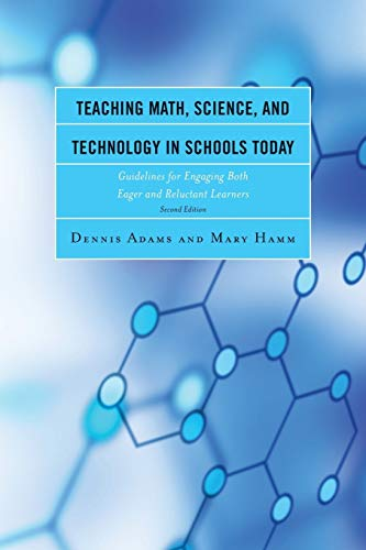 9781475809046: Teaching Math, Science, and Technology in Schools Today: Guidelines for Engaging Both Eager and Reluctant Learners