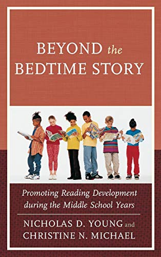 Beyond the Bedtime Story: Promoting Reading Development During the Middle School Years: Nicholas D....