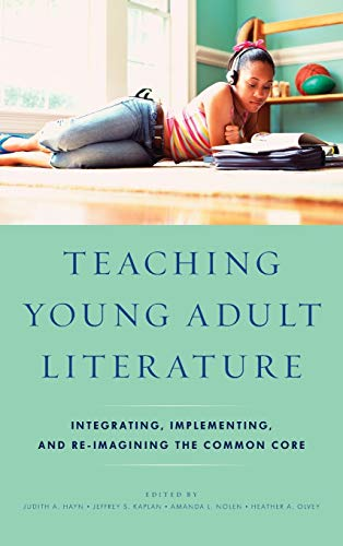 9781475813012: Teaching Young Adult Literature: Integrating, Implementing, and Re-Imagining the Common Core