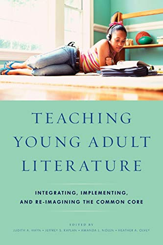 9781475813029: Teaching Young Adult Literature: Integrating, Implementing, and Re-Imagining the Common Core