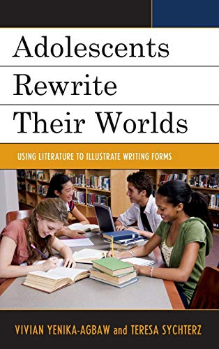 Adolescents Rewrite Their Worlds: Using Literature to Illustrate Writing Forms: Yenika-agbaw, ...