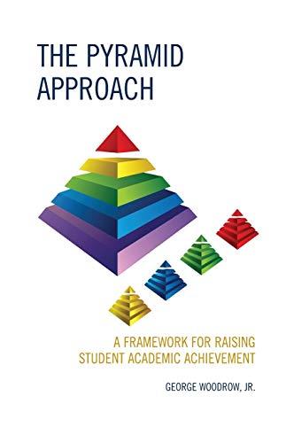 The Pyramid Approach: A Framework for Raising Student Academic Achievement: Woodrow, George, Jr.
