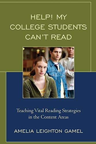 Help! My College Students Can?t Read: Teaching Vital Reading Strategies in the Content Areas