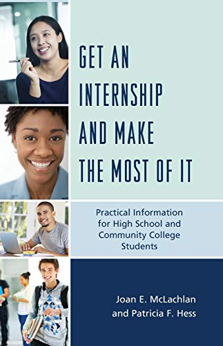Get an Internship and Make the Most of it: Practical Information for High School and Community ...