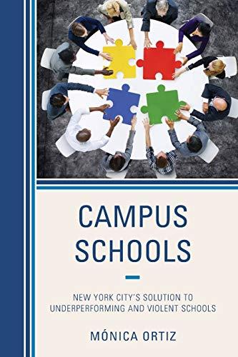 Campus Schools: New York City's Solution to Underperforming and Violent Schools: Monica Ortiz