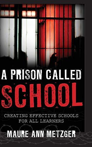 A Prison Called School: Metzger, Maure Ann