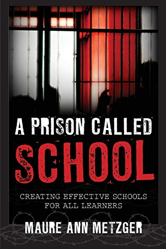 9781475815764: A Prison Called School: Creating Effective Schools for All Learners