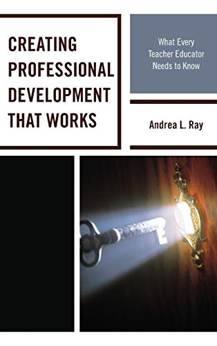 9781475815818: Creating Professional Development That Works: What Every Teacher Educator Needs to Know