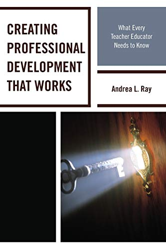 9781475815825: Creating Professional Development That Works: What Every Teacher Educator Needs to Know