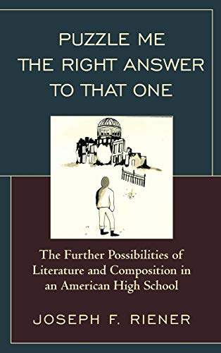 9781475816976: Puzzle Me the Right Answer to that One: The Further Possibilities of Literature and Composition in an American High School (Volume 2)
