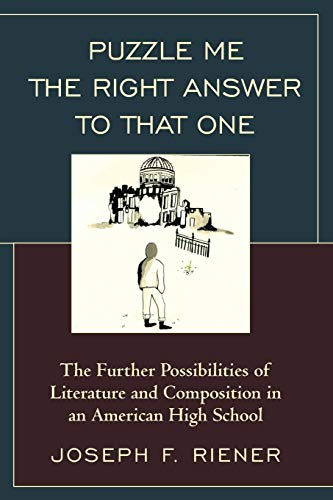 9781475816983: Puzzle Me the Right Answer to that One: The Further Possibilities of Literature and Composition in an American High School (Volume 2)