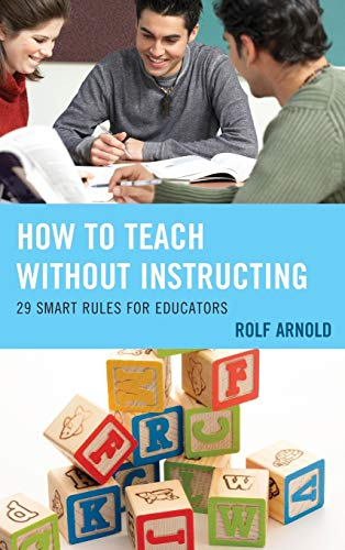 9781475817751: How to Teach without Instructing: 29 Smart Rules for Educators