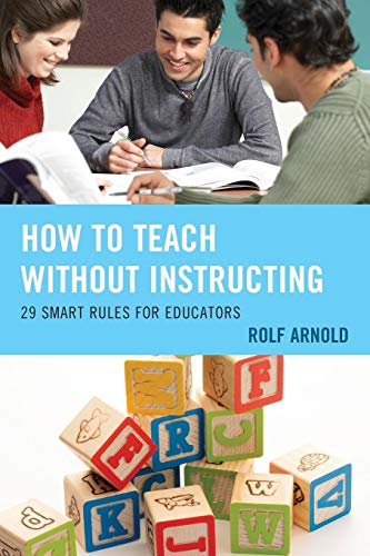 9781475817768: How to Teach without Instructing: 29 Smart Rules for Educators