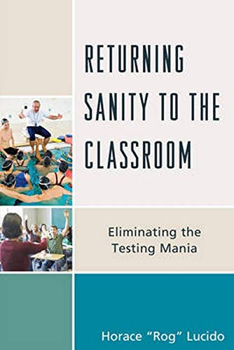 9781475817904: Returning Sanity to the Classroom: Eliminating the Testing Mania