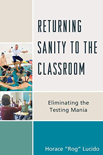 9781475817911: Returning Sanity to the Classroom: Eliminating the Testing Mania