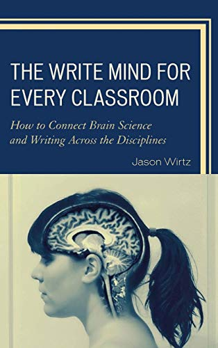 9781475818147: The Write Mind for Every Classroom: How to Connect Brain Science and Writing Across the Disciplines