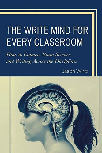 9781475818154: The Write Mind for Every Classroom: How to Connect Brain Science and Writing Across the Disciplines