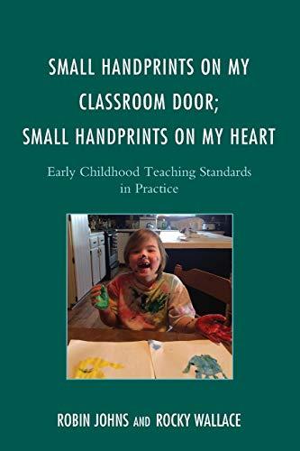 Small Handprints on My Classroom Door, Small Handprints on My Heart: Early Childhood Teaching ...