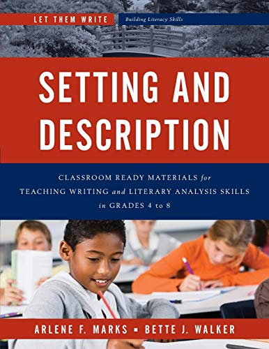 9781475818420: Setting and Description: Classroom Ready Materials for Teaching Writing and Literary Analysis Skills in Grades 4 to 8 (Let Them Write: Building Literacy Skills)