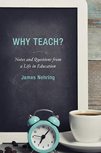 9781475820362: Why Teach?: Notes and Questions from a Life in Education