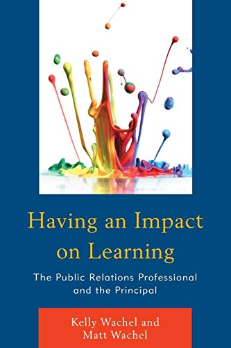 Having an Impact on Learning: The Public Relations Professional and the Principal: Kelly Wachel; ...