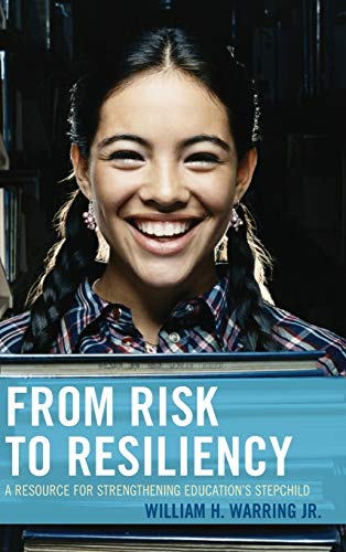 9781475820966: From Risk to Resiliency: A Resource for Strengthening Education's Stepchild